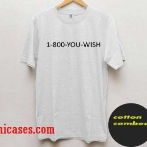 1 800 YOU WISH T Shirt