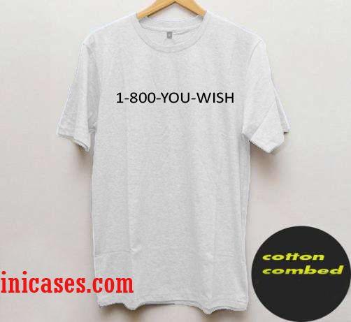 1-800-YOU-WISH T Shirt