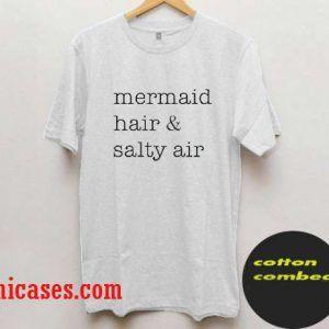 Mermaid hair and salty air shirt