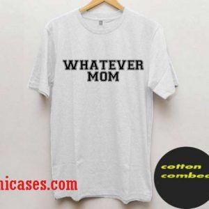 Whatever Mom T Shirt