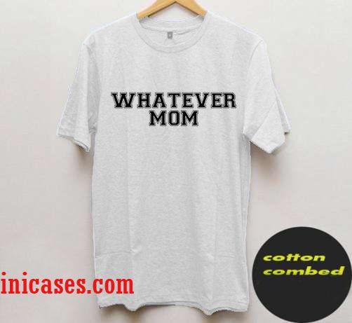 Whatever Mom T Shirt