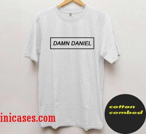 Damn Daniel t shirt