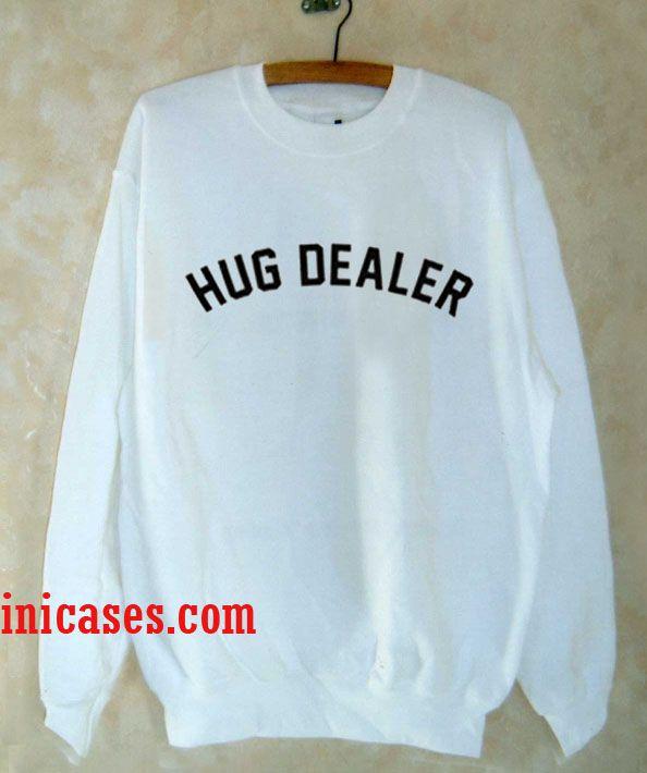 hug dealer sweatshirt