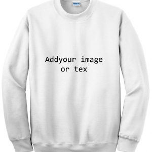 Create custom Sweatshirt unisex men,women