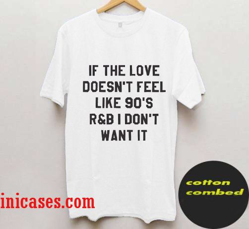 If THE Love Doesn't Feel Like 90's T Shirt