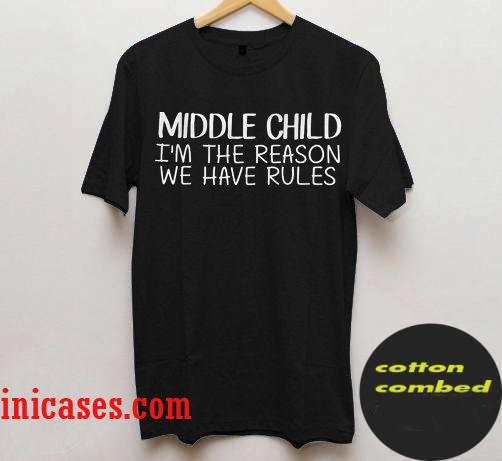 Oldest Makes the rules middle reason for rules T Shirt