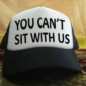 You can't sit with us printed design Trucker Hat