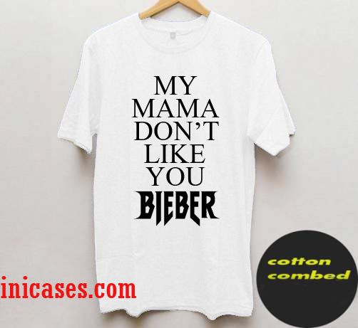 my mama dont like you purpose tour justin bieber T-Shirt