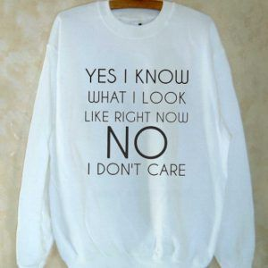 Yes i know what i look Sweatshirt