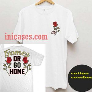 Sorry I'm Late THE GOMEZ OR GO HOME T-Shirt