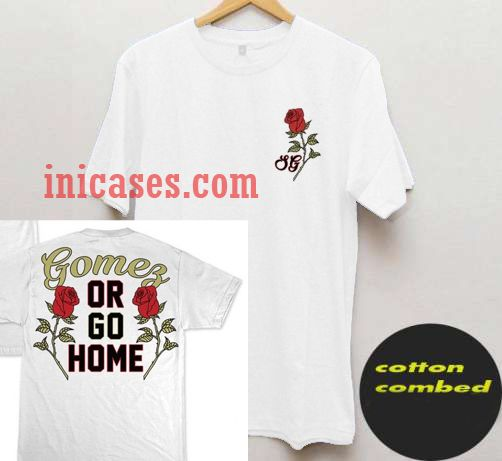 THE SELENA GOMEZ OR GO HOME T Shirt