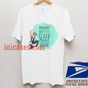 Mermaid don't lose sleep T shirt