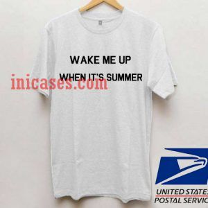 Wake me up when it's summer T shirt