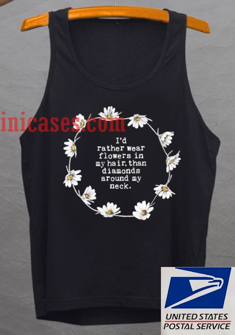 i'd rather wear flower in my hair tank top unise
