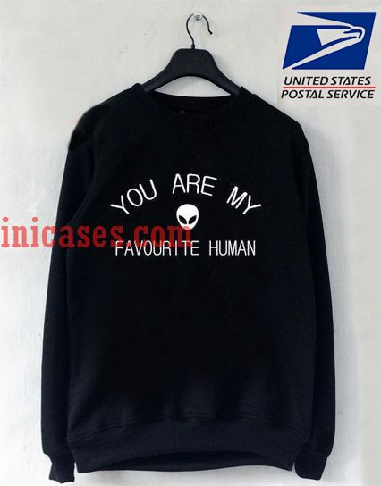 you're my favorite human Sweatshirt