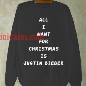 All i want for christmas is Justin Bieber Sweatshirt