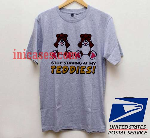 Stop Starting at My Teddies T shirt