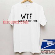 Where The Food T shirt