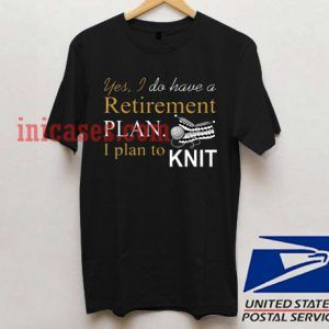 Yes, I do have a Retirement Plan T shirt