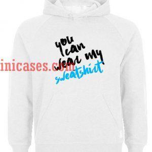 You Can Wear My Sweatshirt Hoodie pullover