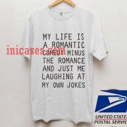 my life is a romantic T shirt
