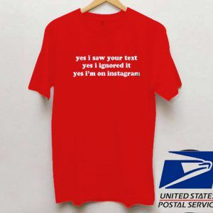yes i saw your text T shirt