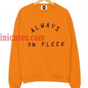 Always On Fleek sweatshirt