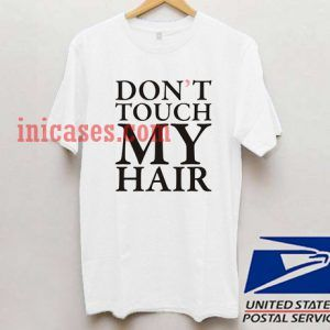 Dont touch my hair T shirt