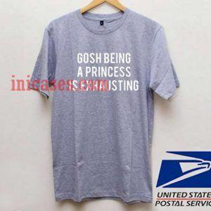 Gosh Being A Princess T shirt