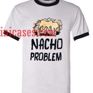 Nacho Problem ringer t shirt