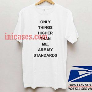 Only things higher than Me T shirt
