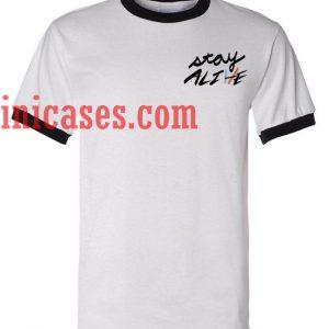 Stay Alive ringer t shirt