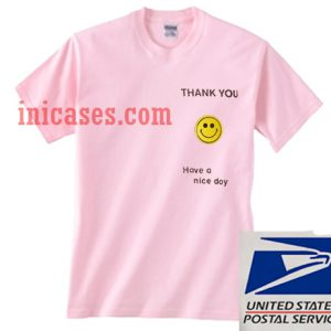 Thank You Have a Nice Day T shirt