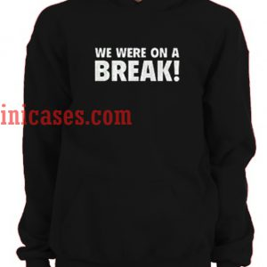 We Were on a Break Hoodie pullover