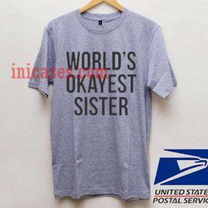 World okayest sister T shirt