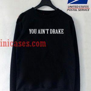 You Aint Drake Sweatshirt