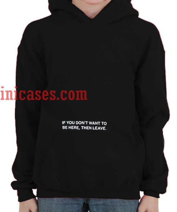 facf719ae if you don't want to be here leave Hoodie pullover