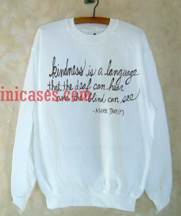 Mark Twain Kindness Quotes Sweatshirt