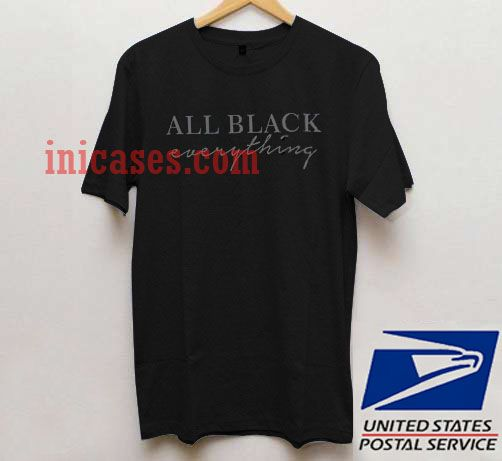 All Black Everything T shirt