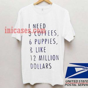 I Need 3 Coffees 6 Puppies and Like T shirt