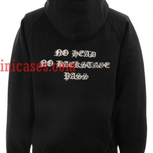 No Head No Backstage Pass Hoodie pullover