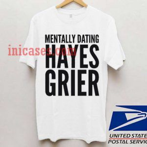 Mentally dating Hayes Grier T shirt