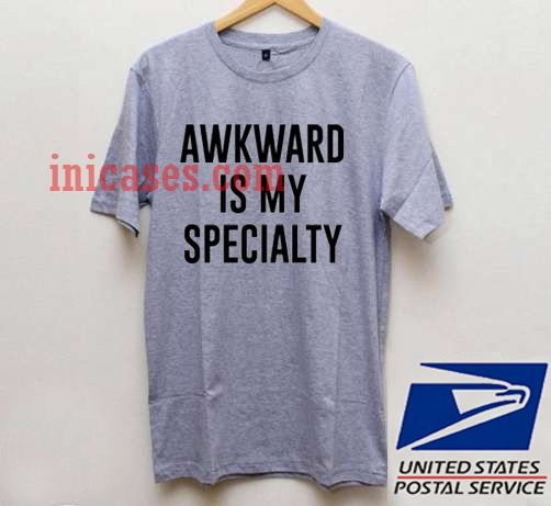 ae5dc5704326e awkward is my specialty T shirt