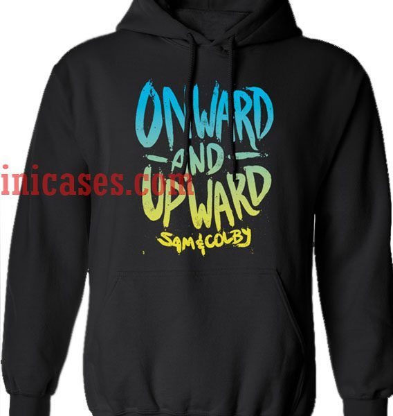 Onward and upward by Sam and Colby Hoodie pullover