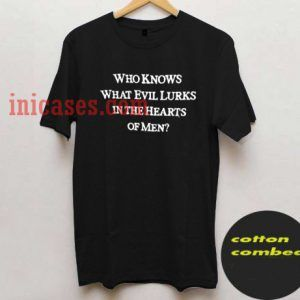 Who Knows What Evil Lurks In The Hearts Of Men t shirt