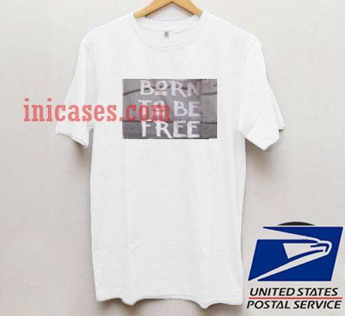 Born To Be Free T shirt