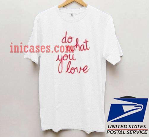 Do What You Love T shirt