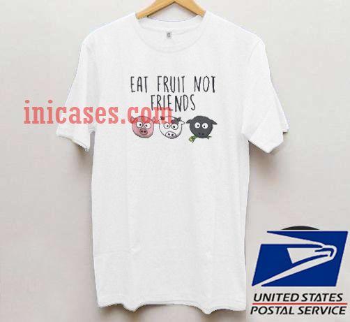 Eat Fruit Not Friends T shirt