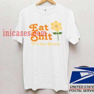 Eat Shit it's the future T shirt