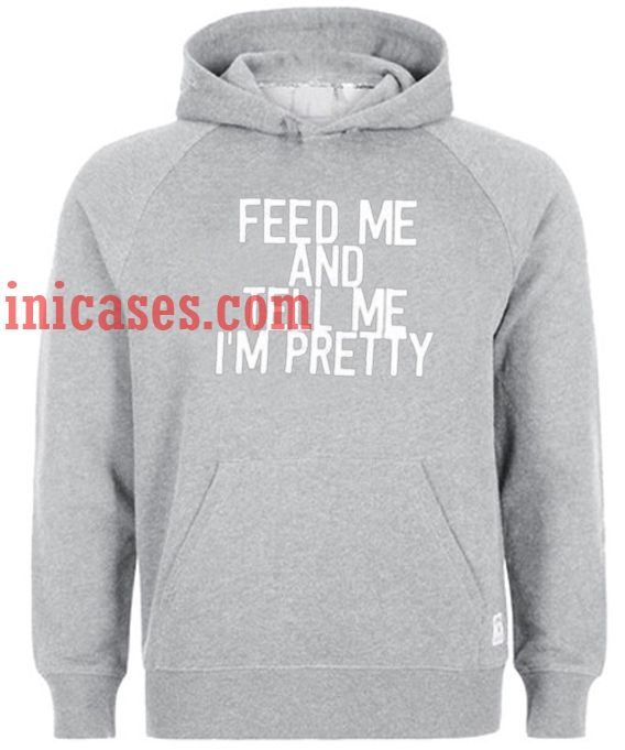 Feed me and tell me im pretty Hoodie pullover